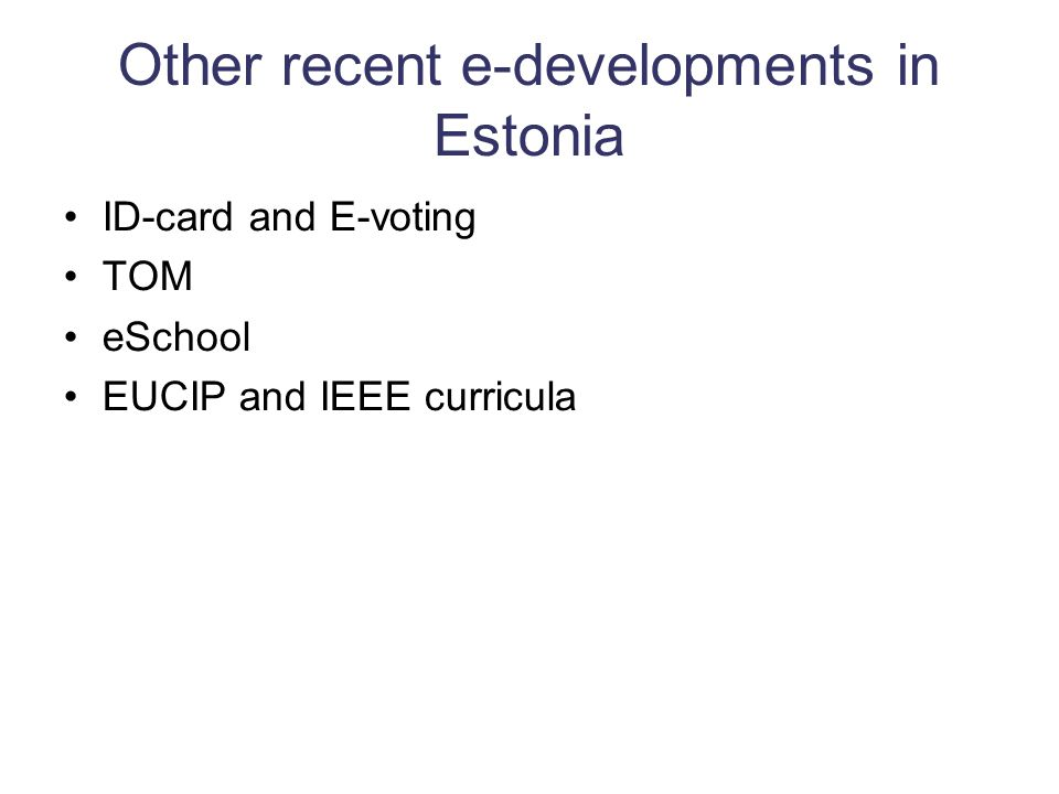 Other recent e-developments in Estonia ID-card and E-voting TOM eSchool EUCIP and IEEE curricula