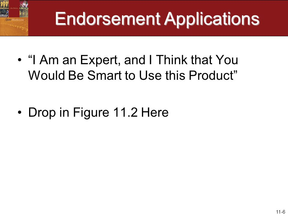 11-6 Endorsement Applications I Am an Expert, and I Think that You Would Be Smart to Use this Product Drop in Figure 11.2 Here