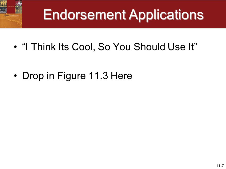 11-7 Endorsement Applications I Think Its Cool, So You Should Use It Drop in Figure 11.3 Here