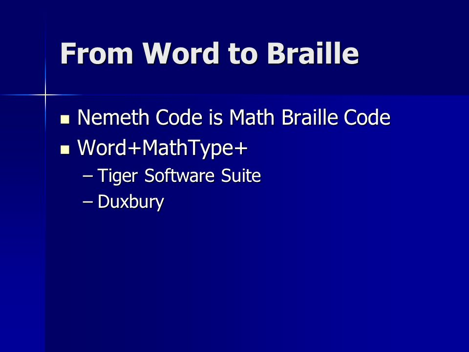 From Word to Braille Nemeth Code is Math Braille Code Nemeth Code is Math Braille Code Word+MathType+ Word+MathType+ –Tiger Software Suite –Duxbury