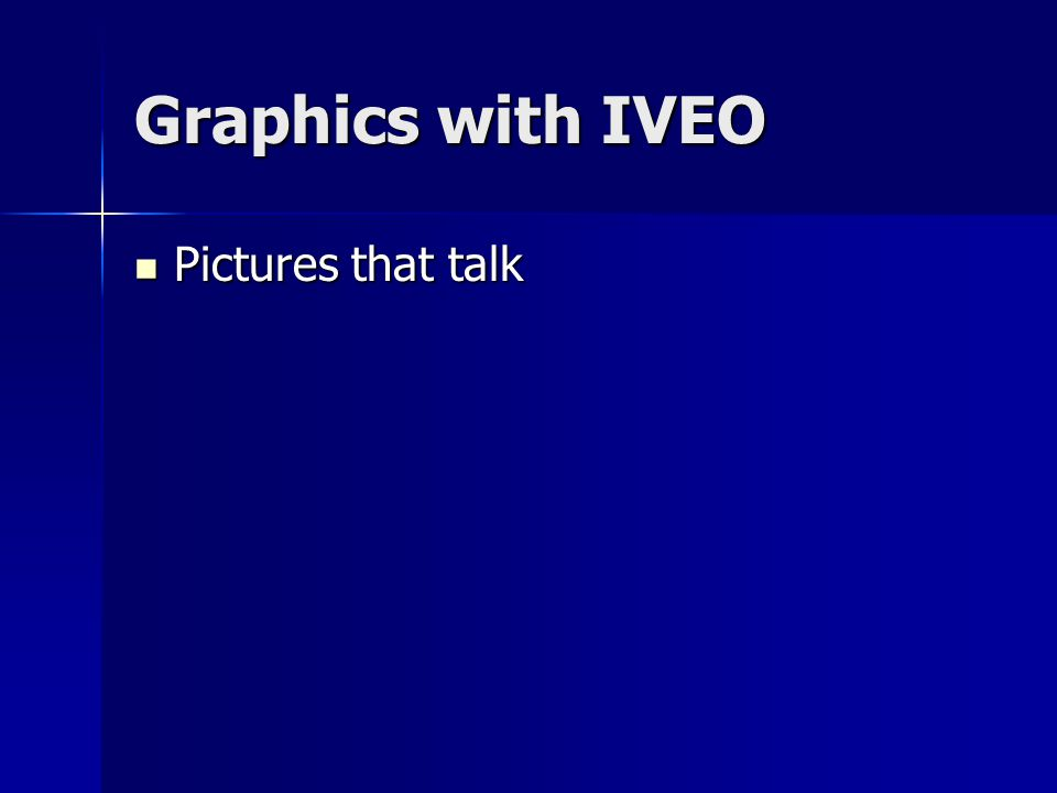 Graphics with IVEO Pictures that talk Pictures that talk