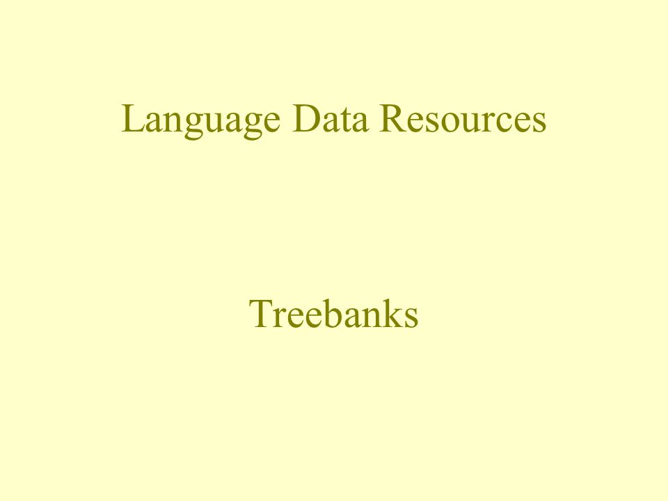 Language Data Resources Treebanks