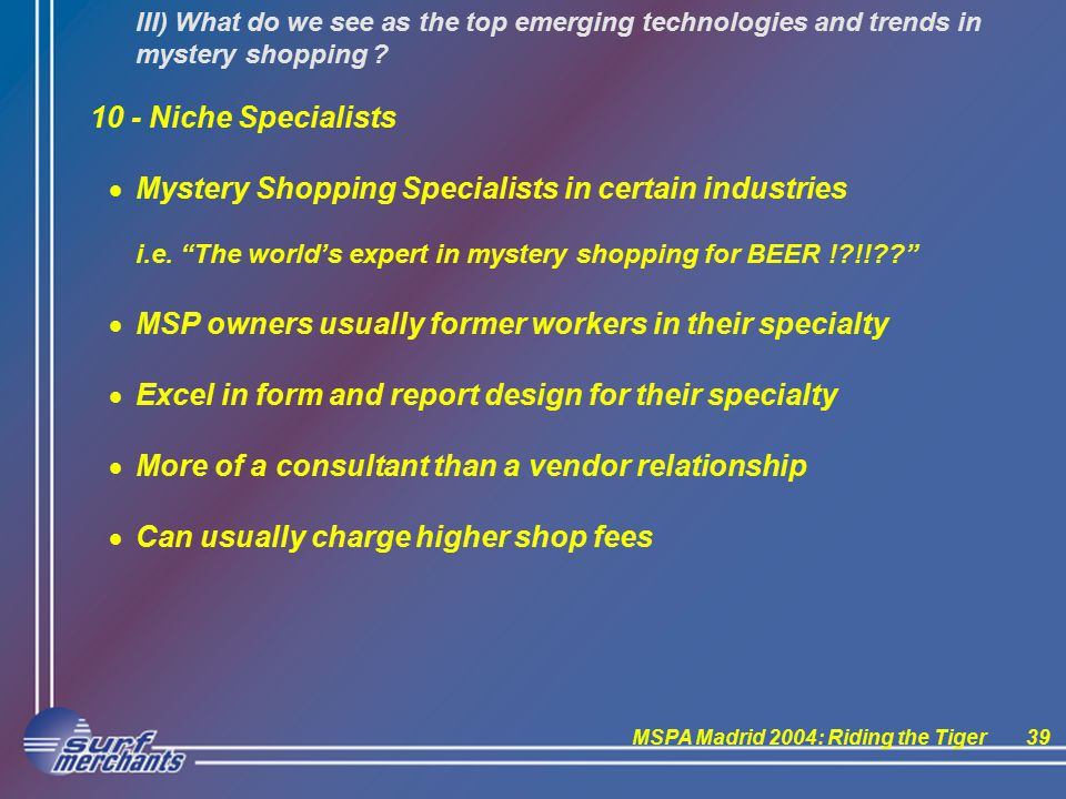 MSPA Madrid 2004: Riding the Tiger39 III) What do we see as the top emerging technologies and trends in mystery shopping .