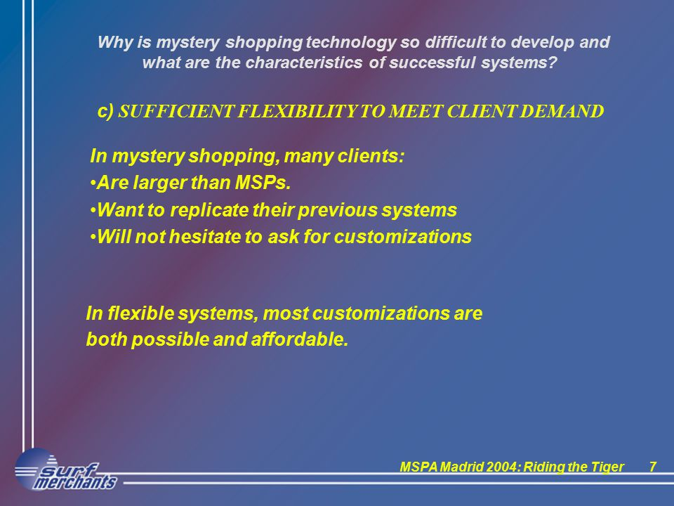 MSPA Madrid 2004: Riding the Tiger7 Why is mystery shopping technology so difficult to develop and what are the characteristics of successful systems.