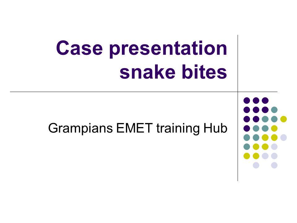 Case presentation snake bites Grampians EMET training Hub