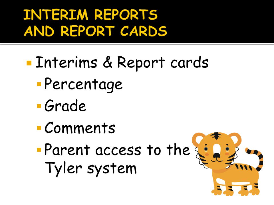  Interims & Report cards  Percentage  Grade  Comments  Parent access to the Tyler system