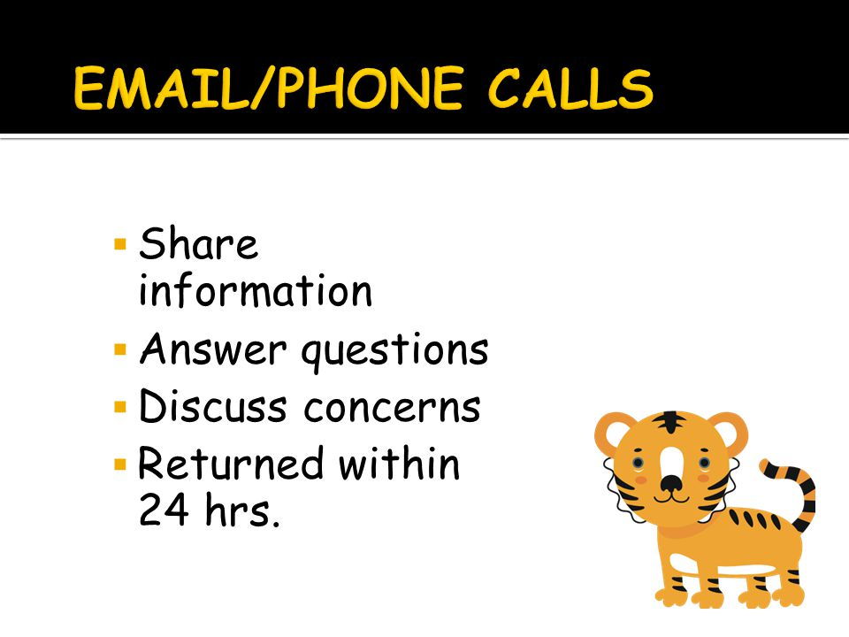  Share information  Answer questions  Discuss concerns  Returned within 24 hrs.