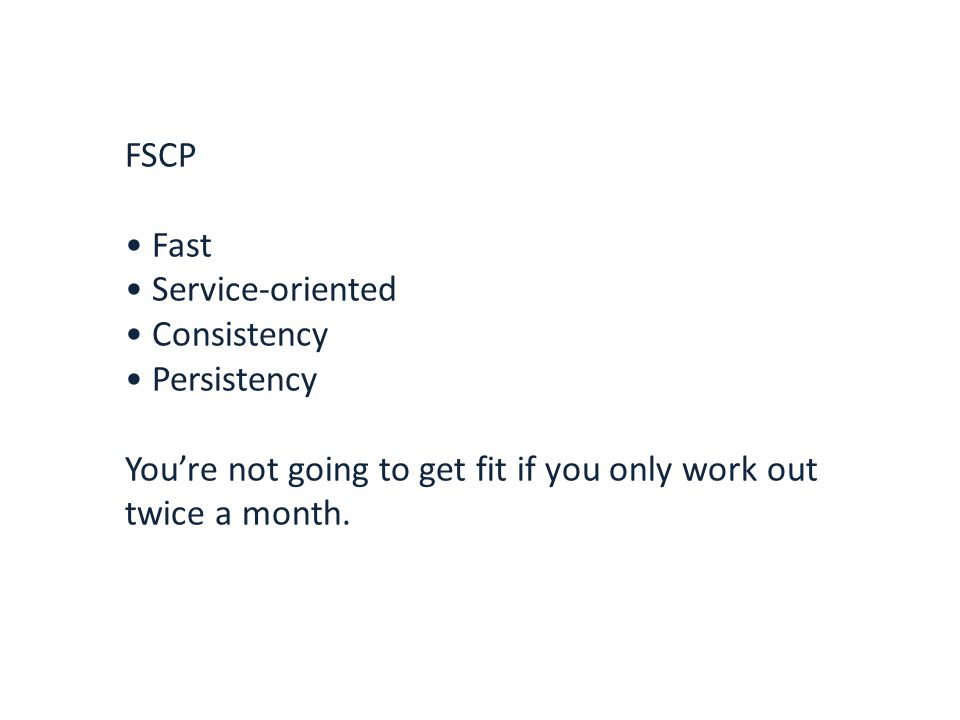 FSCP Fast Service-oriented Consistency Persistency You're not going to get fit if you only work out twice a month.