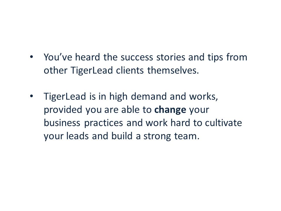 You've heard the success stories and tips from other TigerLead clients themselves.