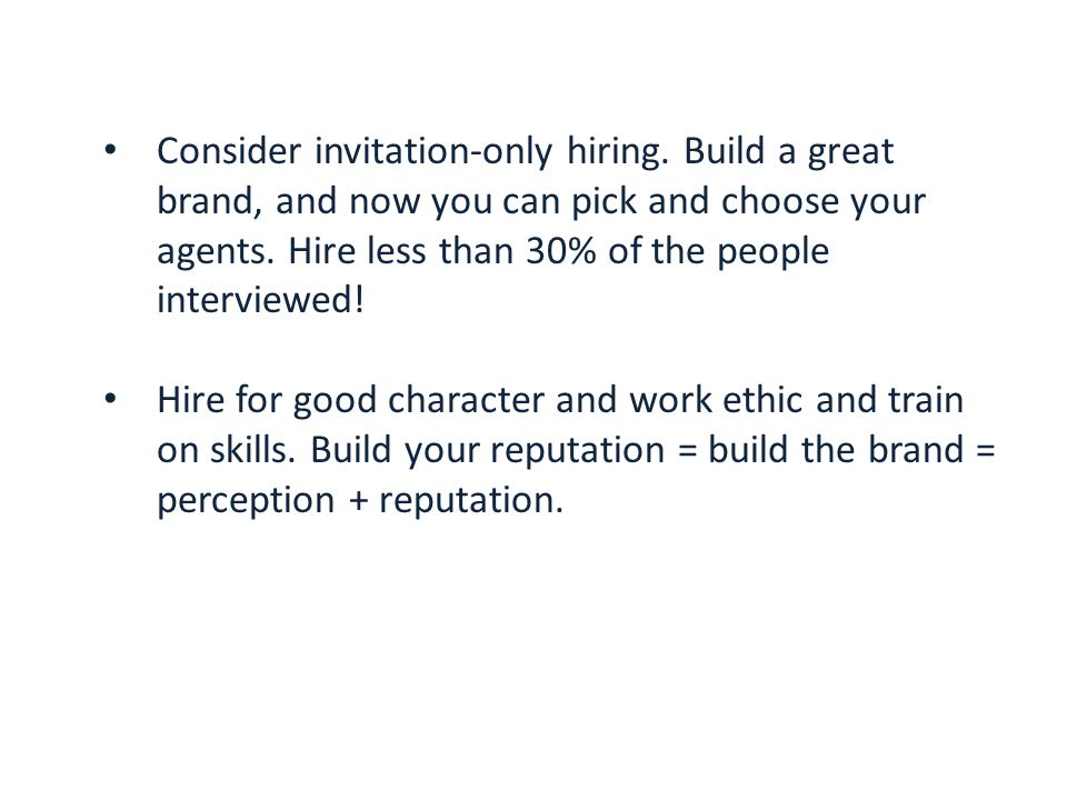Consider invitation-only hiring. Build a great brand, and now you can pick and choose your agents.