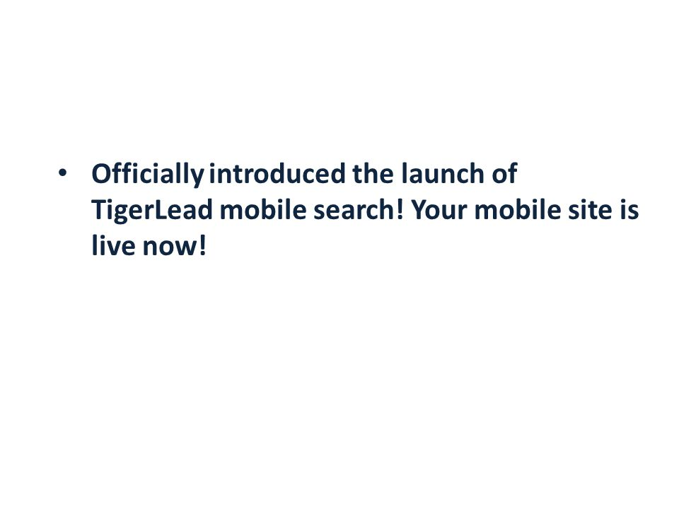 Officially introduced the launch of TigerLead mobile search! Your mobile site is live now!