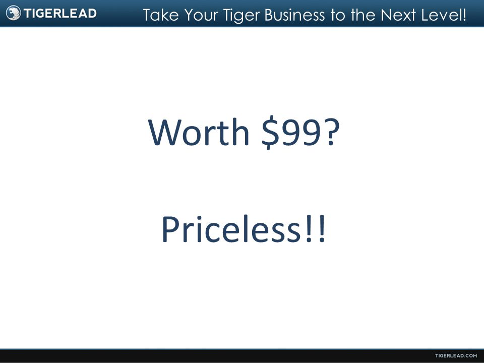 Take Your Tiger Business to the Next Level! Worth $99? Priceless!!