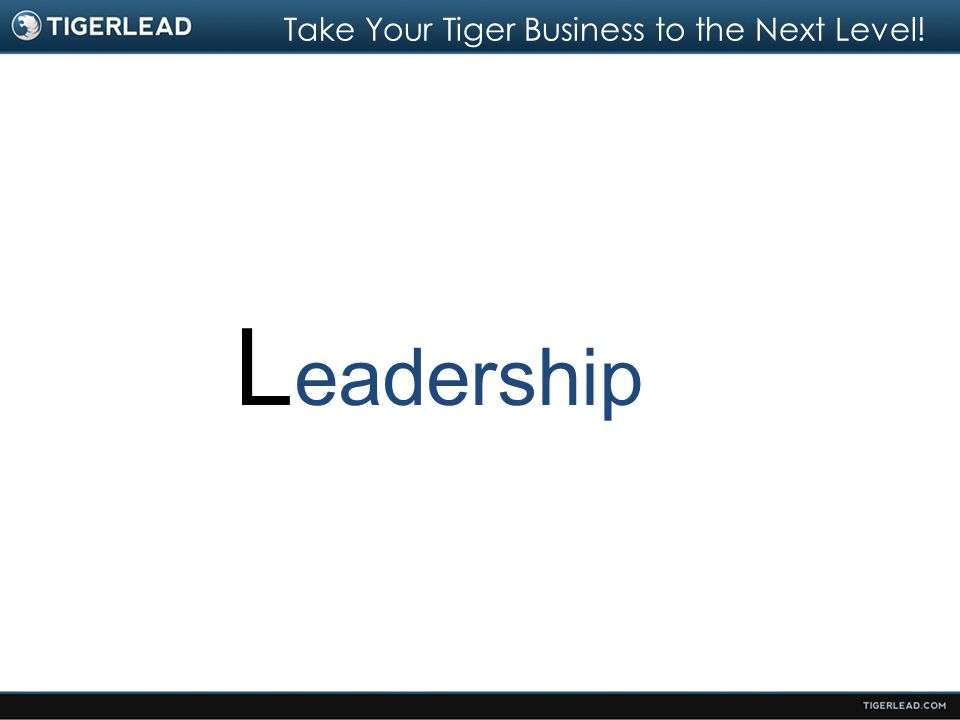 Take Your Tiger Business to the Next Level! L eadership