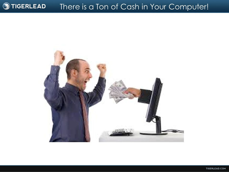 There is a Ton of Cash in Your Computer!
