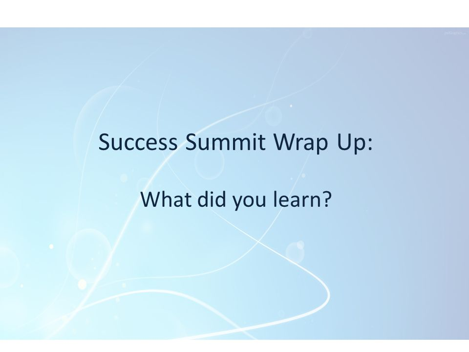 Success Summit Wrap Up: What did you learn?