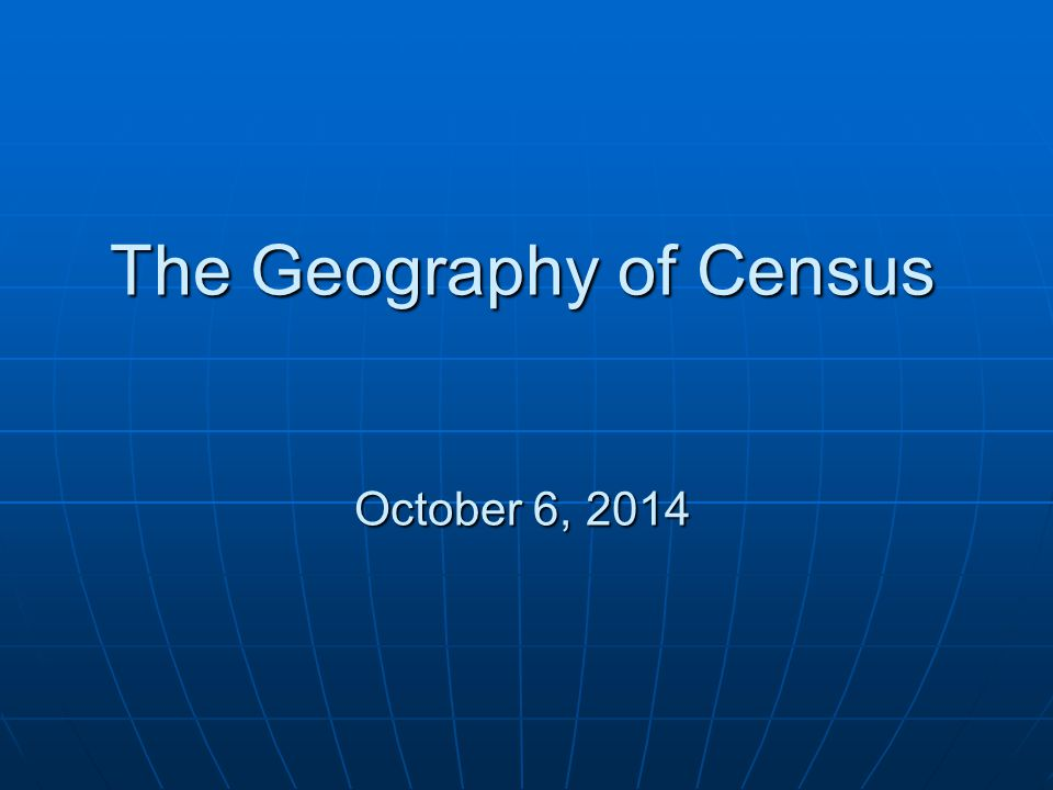 The Geography of Census October 6, 2014