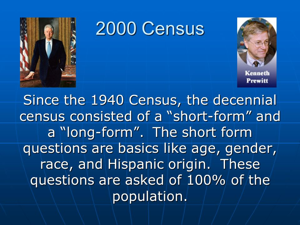 2000 Census Since the 1940 Census, the decennial census consisted of a short-form and a long-form .