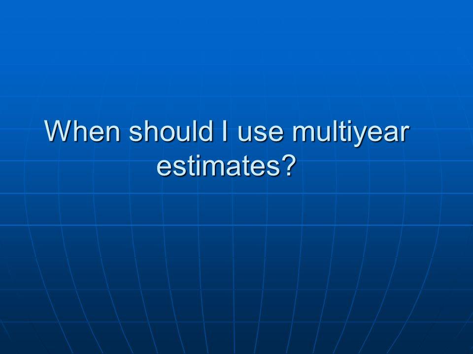 When should I use multiyear estimates?