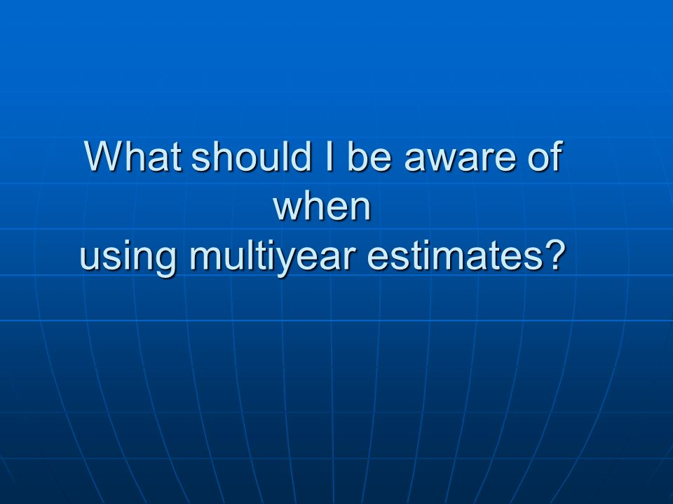 What should I be aware of when using multiyear estimates