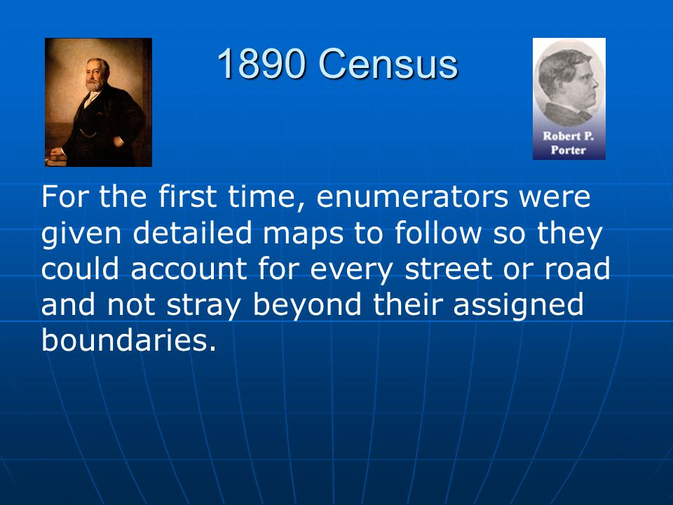 1890 Census For the first time, enumerators were given detailed maps to follow so they could account for every street or road and not stray beyond their assigned boundaries.