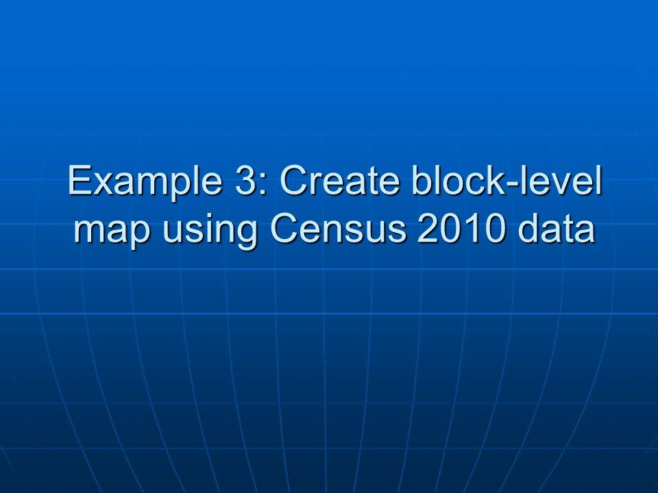 Example 3: Create block-level map using Census 2010 data