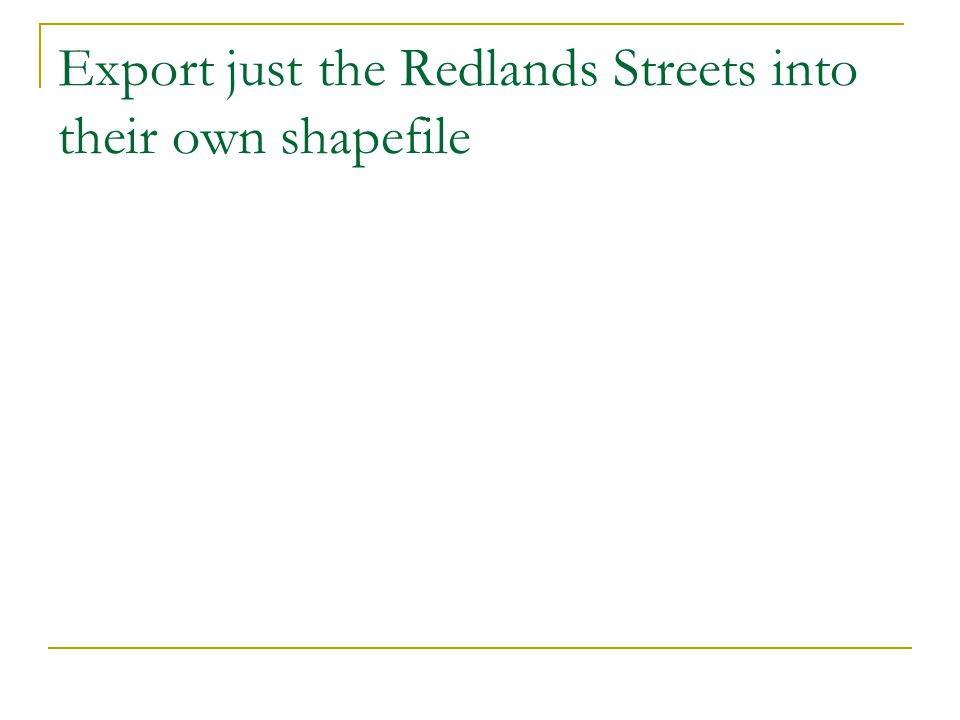 Export just the Redlands Streets into their own shapefile