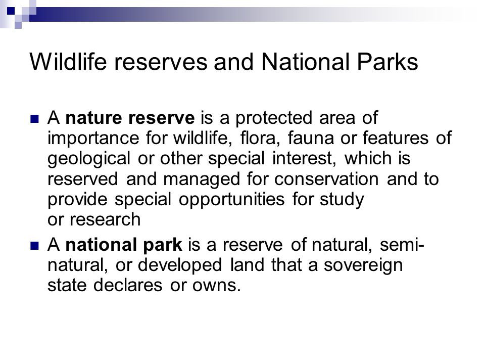 Wildlife reserves and National Parks A nature reserve is a protected area of importance for wildlife, flora, fauna or features of geological or other