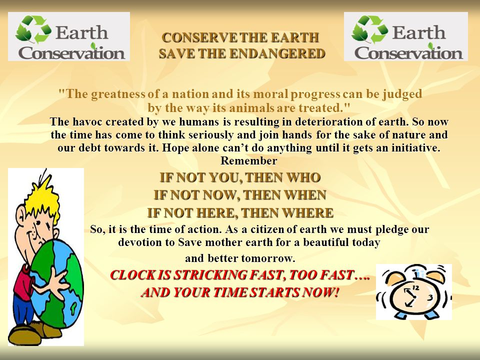 CONSERVE THE EARTH SAVE THE ENDANGERED The havoc created by we humans is resulting in deterioration of earth.