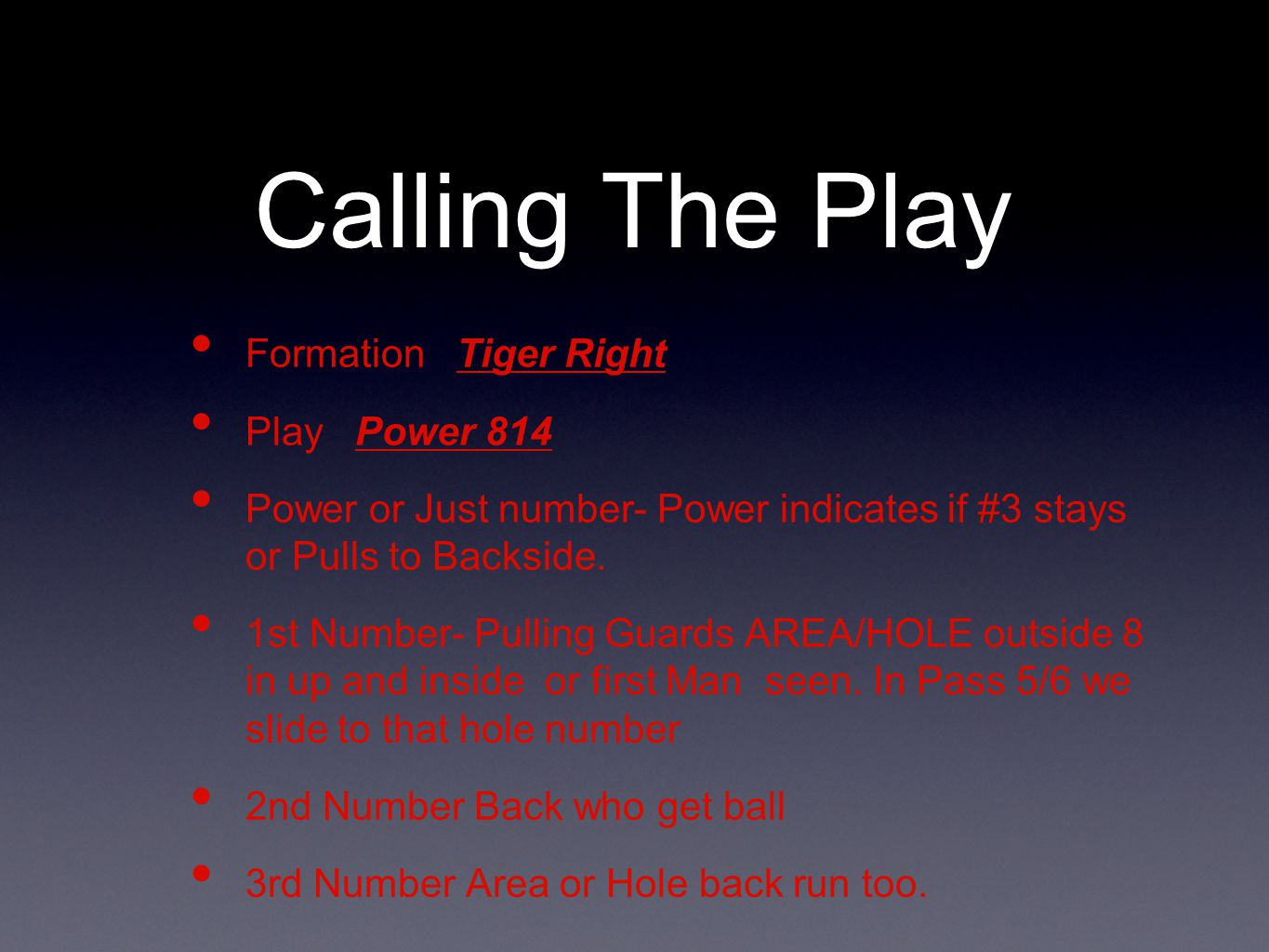 Calling The Play Formation Tiger Right Play Power 814 Power or Just number- Power indicates if #3 stays or Pulls to Backside. 1st Number- Pulling Guar