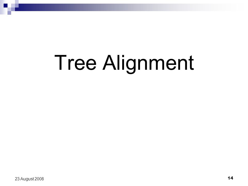 14 23 August 2008 Tree Alignment