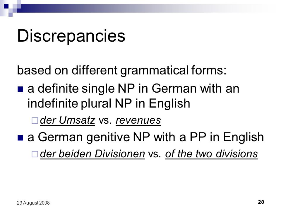28 23 August 2008 Discrepancies based on different grammatical forms: a definite single NP in German with an indefinite plural NP in English  der Ums