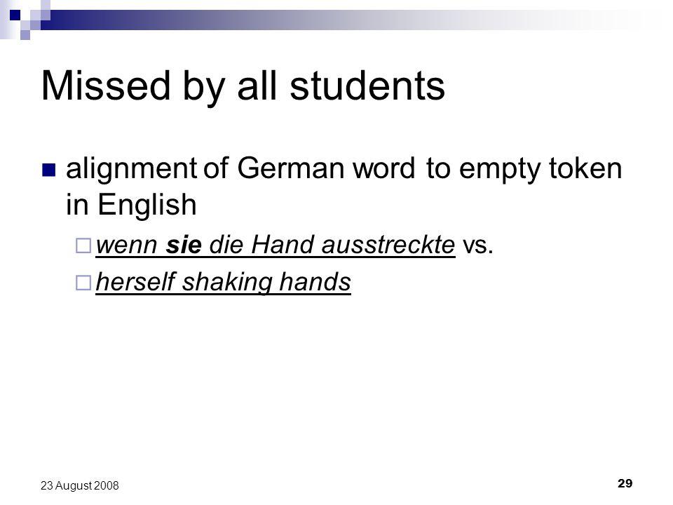 29 23 August 2008 Missed by all students alignment of German word to empty token in English  wenn sie die Hand ausstreckte vs.
