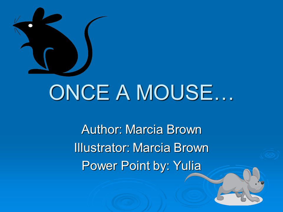 ONCE A MOUSE… Author: Marcia Brown Illustrator: Marcia Brown Power Point by: Yulia