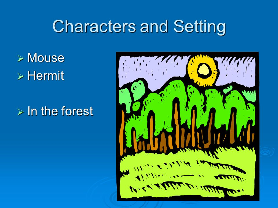 Characters and Setting  Mouse  Hermit  In the forest