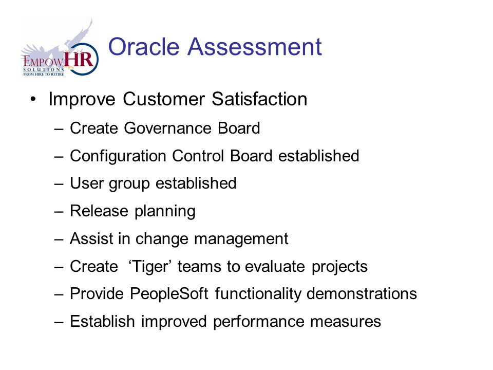 Oracle Assessment Technical Challenges –Maintain existing 8.8 functionality –Component Interface –PeopleSoft delivered PPS interface –Person Model –Replace custom code –Maintenance packs Consulted with Oracle Apply individual maintenance packs Strategy for maintenance packs