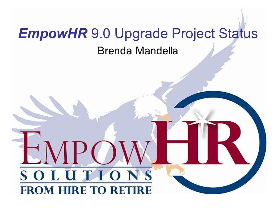 EmpowHR 9.0 Upgrade Project Status Brenda Mandella