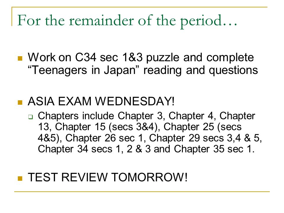 "For the remainder of the period… Work on C34 sec 1&3 puzzle and complete ""Teenagers in Japan"" reading and questions ASIA EXAM WEDNESDAY!  Chapters in"