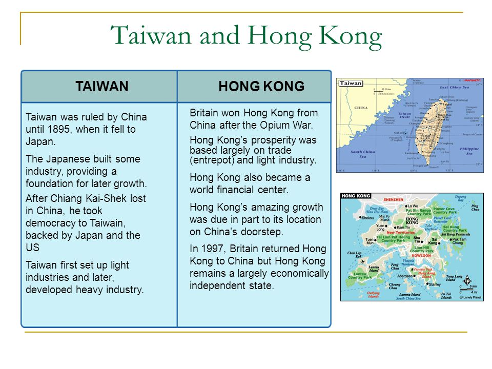 Taiwan and Hong Kong Taiwan was ruled by China until 1895, when it fell to Japan. The Japanese built some industry, providing a foundation for later g