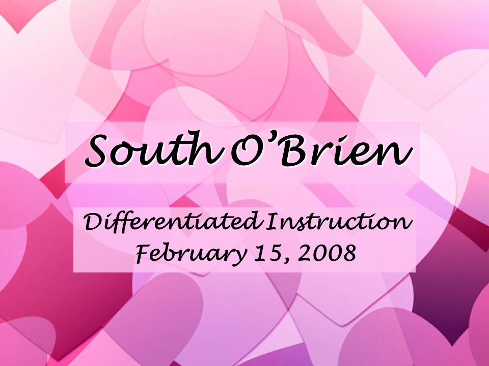 South O'Brien Differentiated Instruction February 15, 2008 Differentiated Instruction February 15, 2008