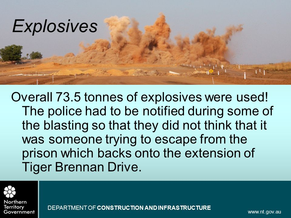 www.nt.gov.au DEPARTMENT OF CONSTRUCTION AND INFRASTRUCTURE Explosives Overall 73.5 tonnes of explosives were used.