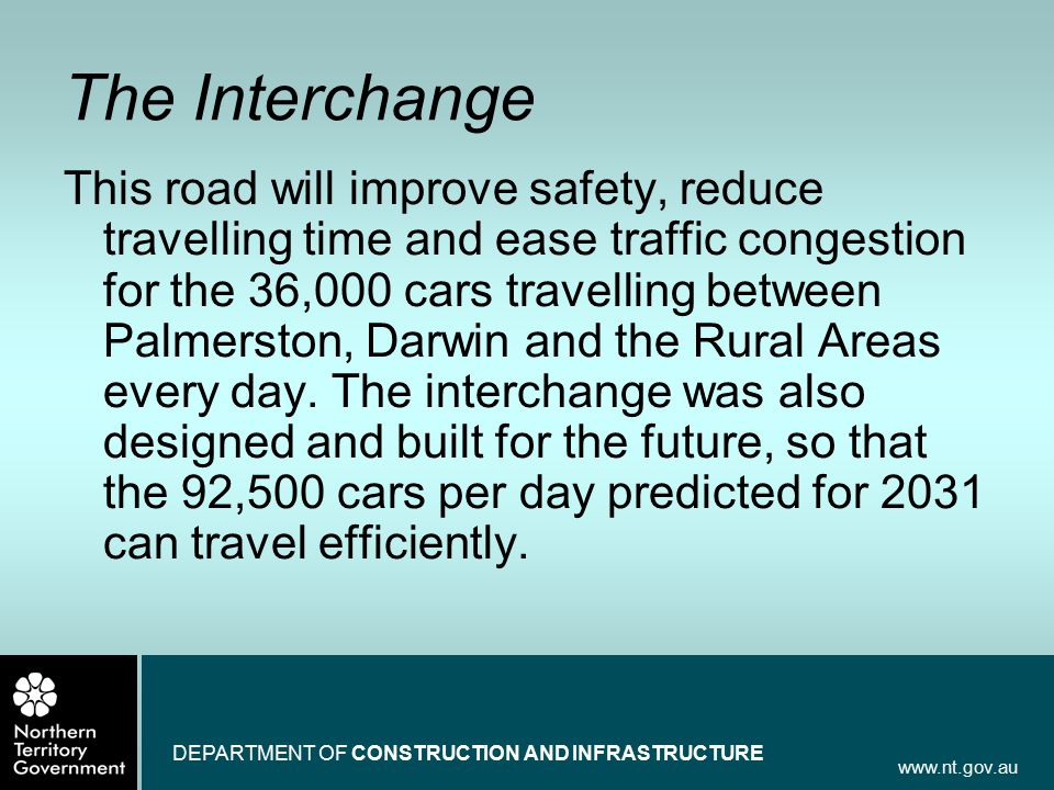 www.nt.gov.au DEPARTMENT OF CONSTRUCTION AND INFRASTRUCTURE The Interchange This road will improve safety, reduce travelling time and ease traffic con