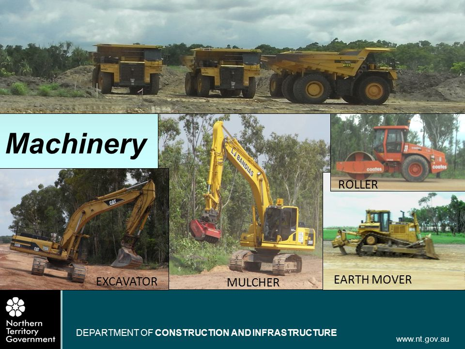 www.nt.gov.au DEPARTMENT OF CONSTRUCTION AND INFRASTRUCTURE Machinery DUMP TRUCKS EXCAVATOR EARTH MOVER ROLLER MULCHER