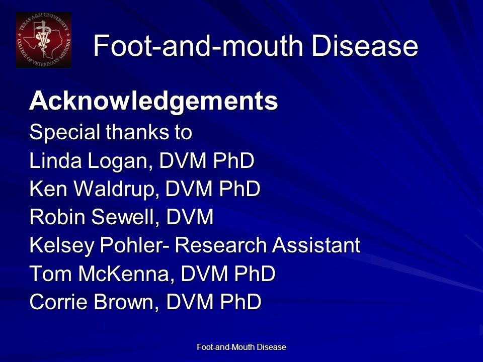 Foot-and-Mouth Disease Foot-and-mouth Disease Acknowledgements Special thanks to Linda Logan, DVM PhD Ken Waldrup, DVM PhD Robin Sewell, DVM Kelsey Pohler- Research Assistant Tom McKenna, DVM PhD Corrie Brown, DVM PhD