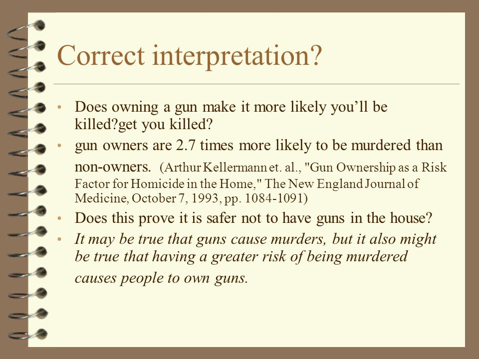 Correct interpretation.Does owning a gun make it more likely you'll be killed?get you killed.
