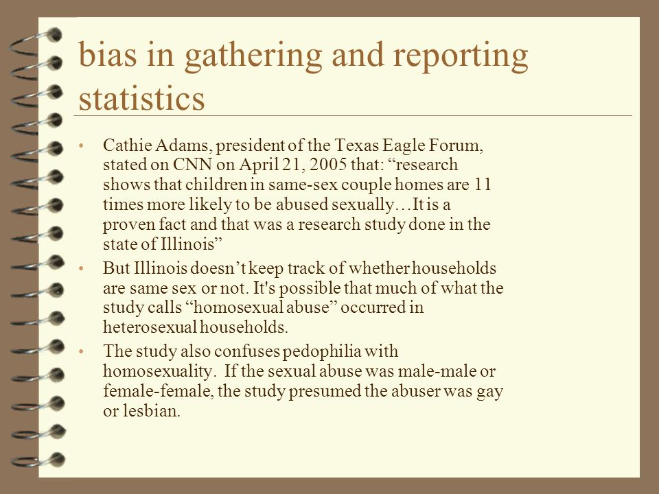 """bias in gathering and reporting statistics Cathie Adams, president of the Texas Eagle Forum, stated on CNN on April 21, 2005 that: """"research shows tha"""