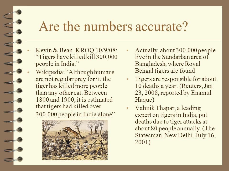 """Are the numbers accurate? Kevin & Bean, KROQ 10/9/08: """"Tigers have killed kill 300,000 people in India."""" Wikipedia: """"Although humans are not regular p"""