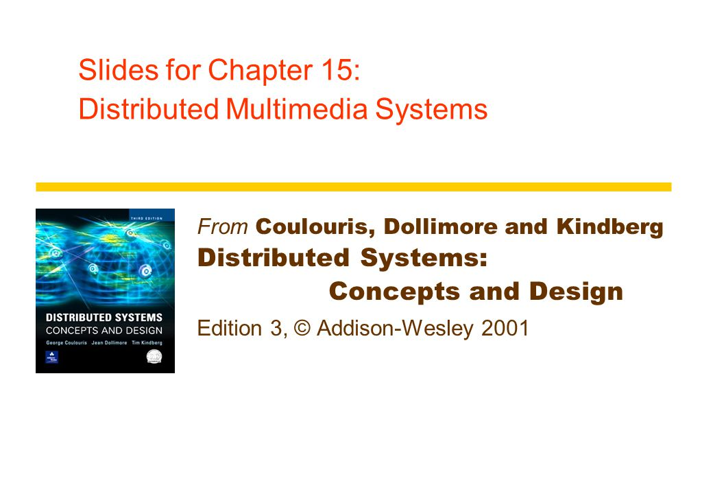 Slides for Chapter 15: Distributed Multimedia Systems From Coulouris, Dollimore and Kindberg Distributed Systems: Concepts and Design Edition 3, © Add