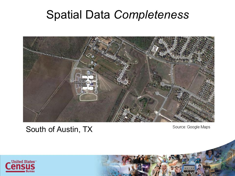 South of Austin, TX Source: Google Maps Spatial Data Completeness