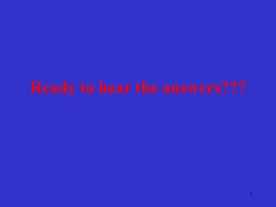 4 Ready to hear the answers???