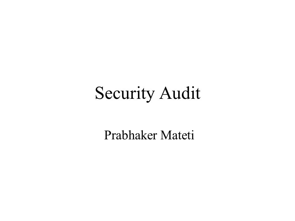 Security Audit Prabhaker Mateti